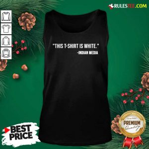 This T-Shirt Is White Indian Media Tank Top - Design By Rulestee.com