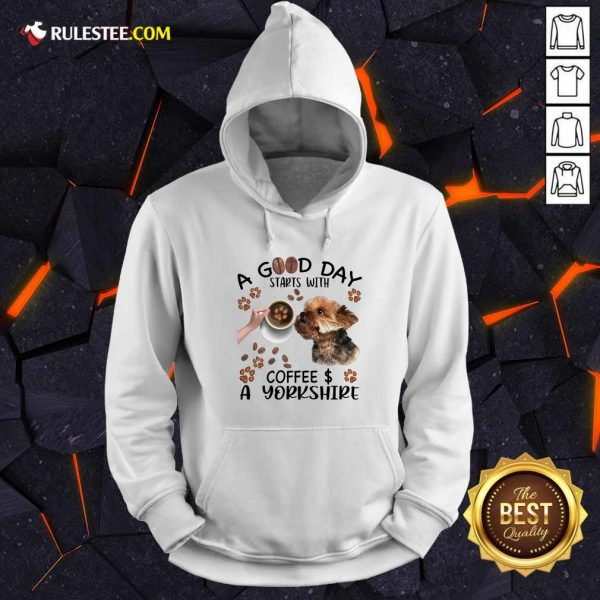 A Good Day Starts With Coffee A Yorkshire Hoodie - Design By Rulestee.com
