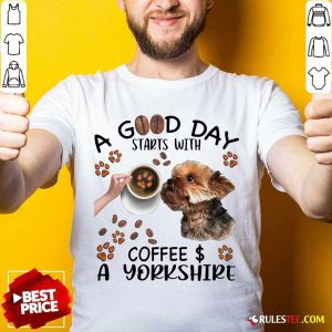 A Good Day Starts With Coffee A Yorkshire Shirt - Design By Rulestee.com
