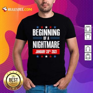 Beginning Of A Nightmare January 20 2021 Shirt - Design By Rulestee.com