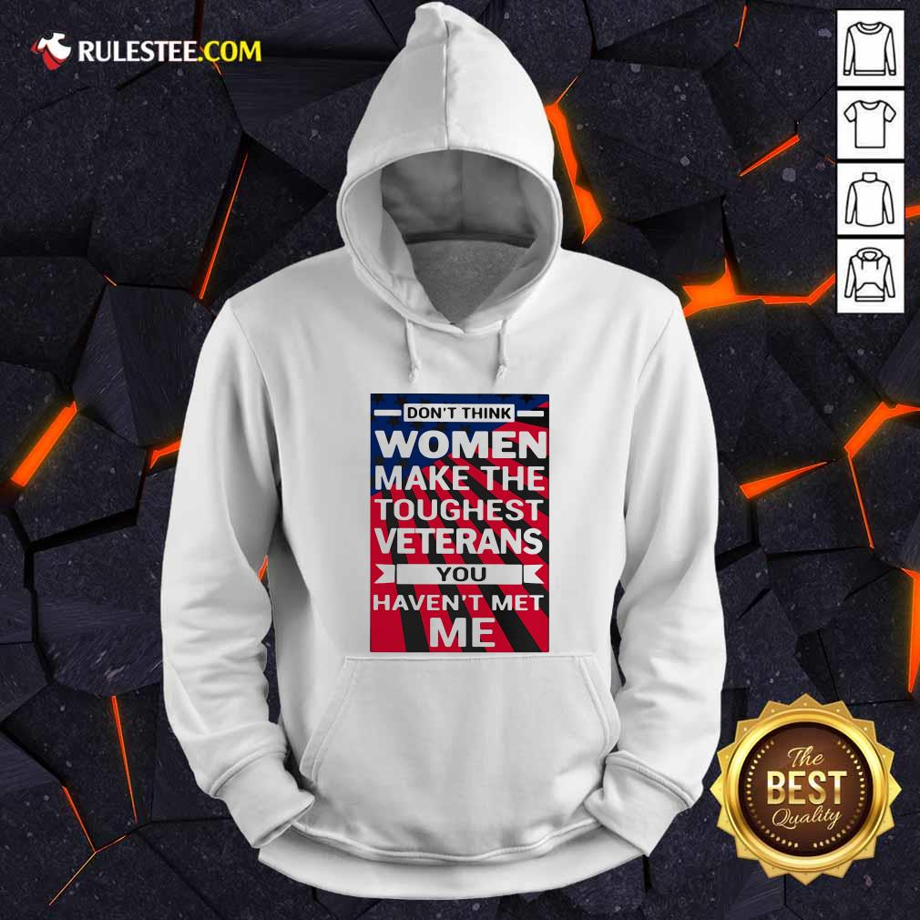 Dont Think Women Make The Toughest Veterans You Havent Met Me American Flag Hoodie - Design By Rulestee.com