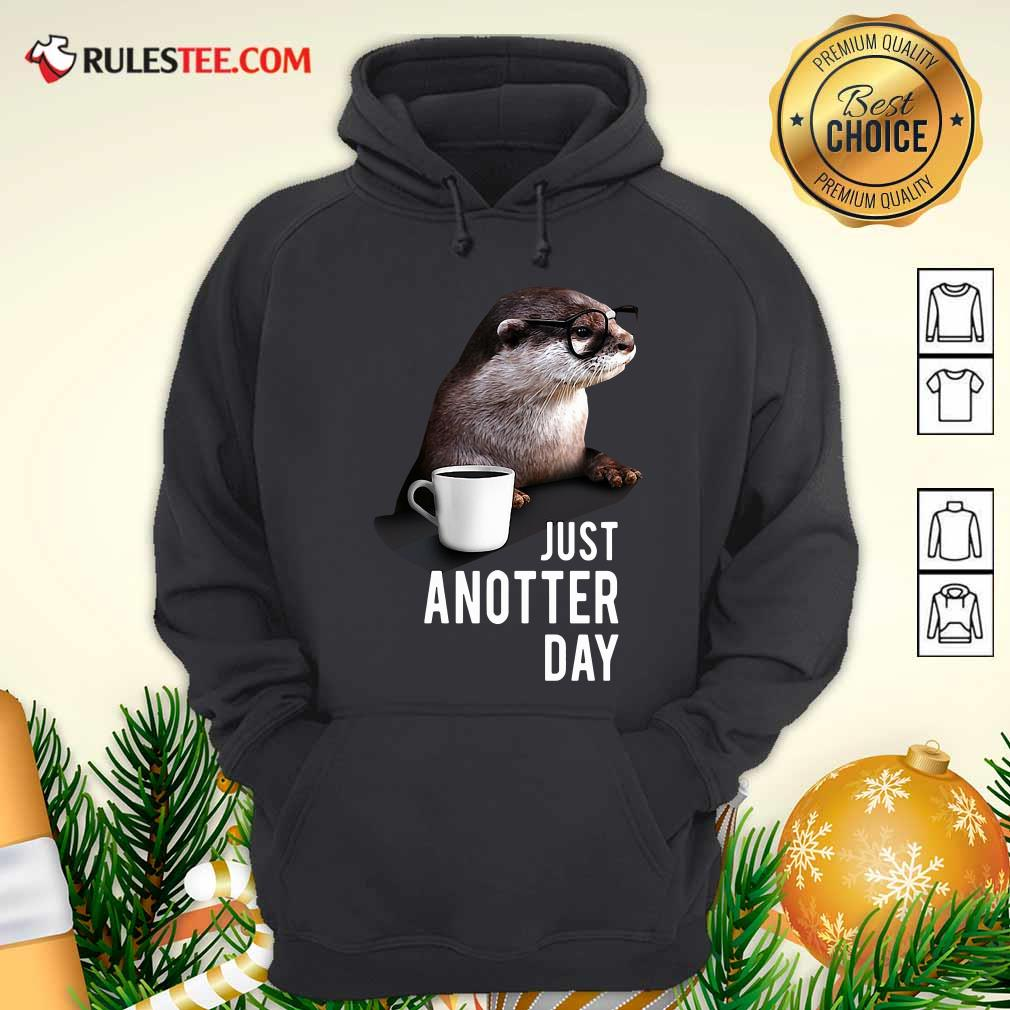 Otter Just Anotter Day Hoodie - Design By Rulestee.com