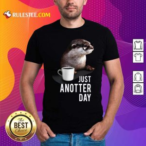 Otter Just Anotter Day Shirt - Design By Rulestee.com