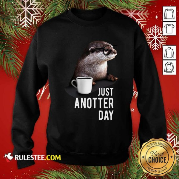 Otter Just Anotter Day Sweatshirt - Design By Rulestee.com