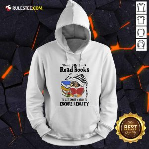 Owl I Dont Read Books To Get Smart I Read To Escape Reality Hoodie - Design By Rulestee.com