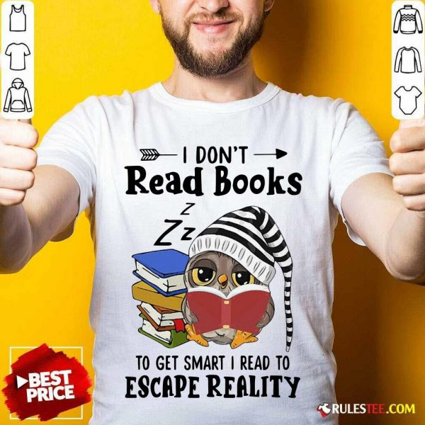 Owl I Dont Read Books To Get Smart I Read To Escape Reality Shirt - Design By Rulestee.com