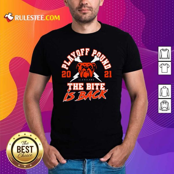 Playoff Pound 2021 Cleveland Browns The Bite Is Back Shirt - Design By Rulestee.com