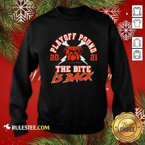 Playoff Pound 2021 Cleveland Browns The Bite Is Back Sweatshirt - Design By Rulestee.com
