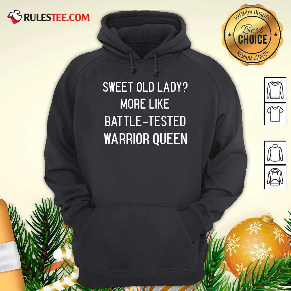 Sweet Old Lady More Like Battle Tested Warrior Queen Hoodie - Design By Rulestee.com