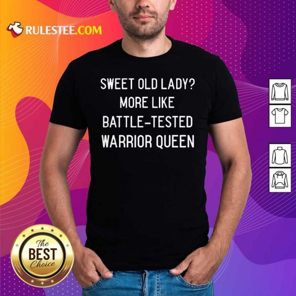 Sweet Old Lady More Like Battle Tested Warrior Queen Shirt - Design By Rulestee.com