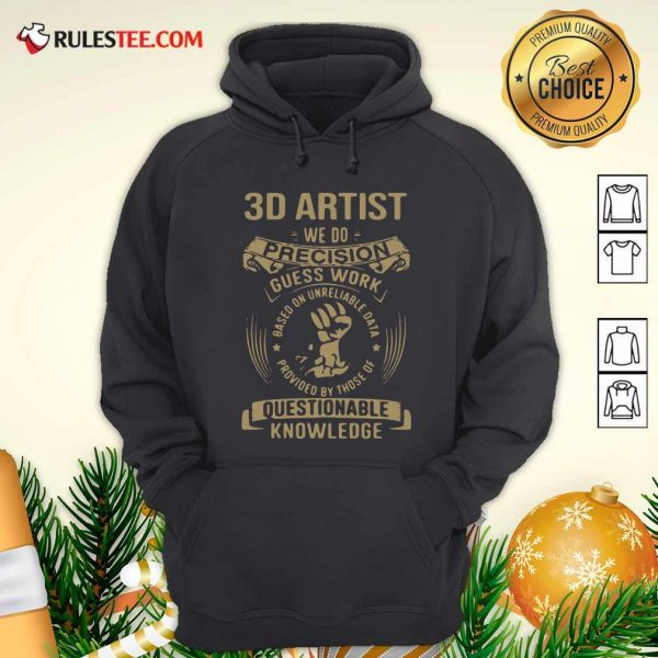 3D Artist We Do Precision Guess Work Questionable Knowledge Hoodie - Design By Rulestee.com