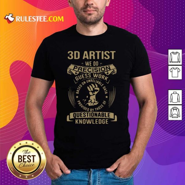3D Artist We Do Precision Guess Work Questionable Knowledge Shirt - Design By Rulestee.com