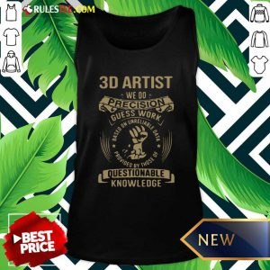 3D Artist We Do Precision Guess Work Questionable Knowledge Tank Top - Design By Rulestee.com