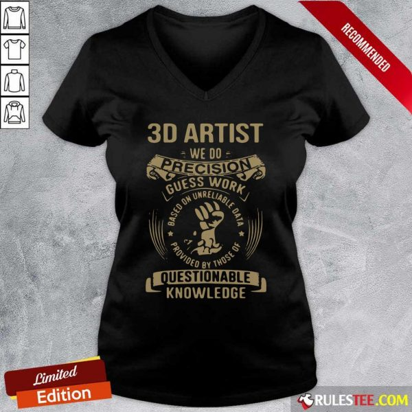 3D Artist We Do Precision Guess Work Questionable Knowledge V-neck - Design By Rulestee.com