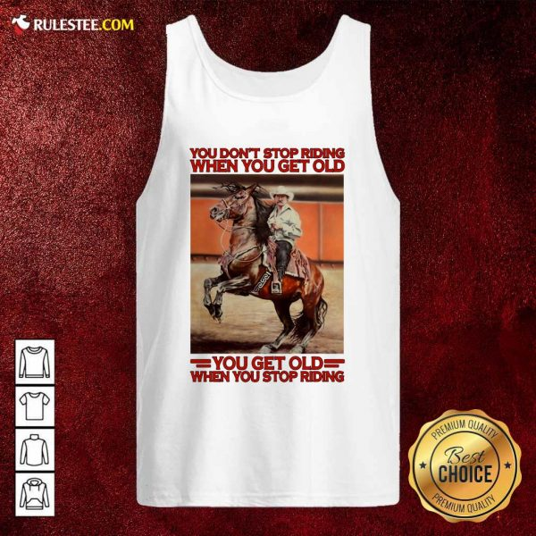 Horse You Dont Stop Riding When You Get Old You Get Old When You Stop Riding Tank Top - Design By Rulestee.com