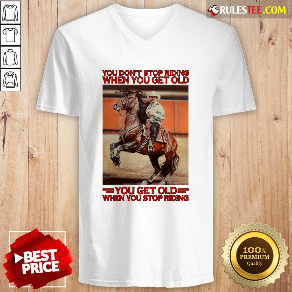 Horse You Dont Stop Riding When You Get Old You Get Old When You Stop Riding V-neck - Design By Rulestee.com