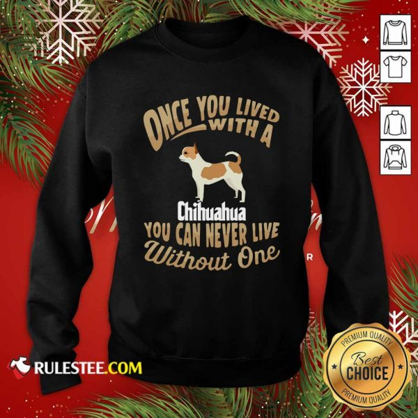 Once You Lived With A Chihuahua You Can Never Live Without One Sweatshirt - Design By Rulestee.com
