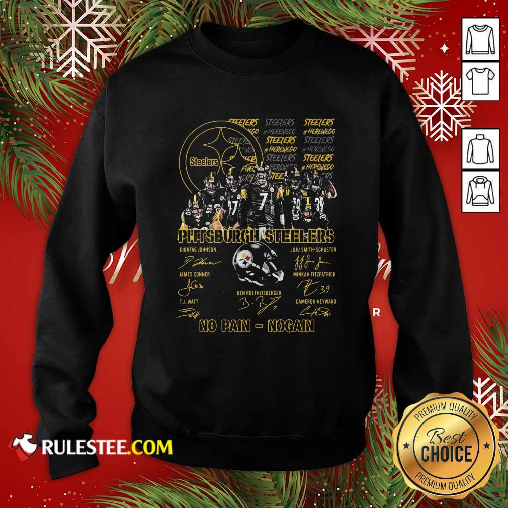 Pittsburgh Steelers No Pain No Gain Signatures Sweatshirt - Design By Rulestee.com