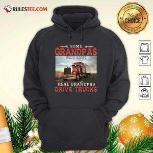 Some Grandpas Play Bingo Real Grandpas Drive Trucks Hoodie - Design By Rulestee.com