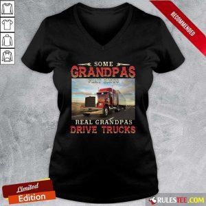 Some Grandpas Play Bingo Real Grandpas Drive Trucks V-neck - Design By Rulestee.com