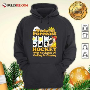 Weekend Forecast Hockey With No Chance Of Cooking Or Cleaning Hoodie - Design By Rulestee.com