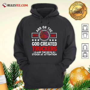 And On The 8th Day God Created Truckers And Devil Stood At Attention Hoodie - Design By Rulestee.com