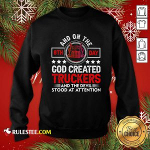 And On The 8th Day God Created Truckers And Devil Stood At Attention Sweatshirt - Design By Rulestee.com