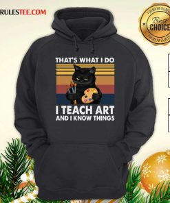 Black Cat Thats What I Do I Teach Art And Know Things Vintage Hoodie - Design By Rulestee.com