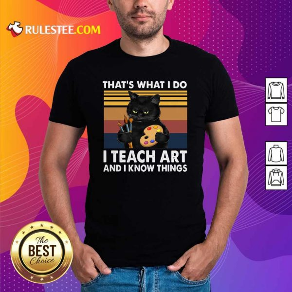 Black Cat Thats What I Do I Teach Art And Know Things Vintage Shirt - Design By Rulestee.com