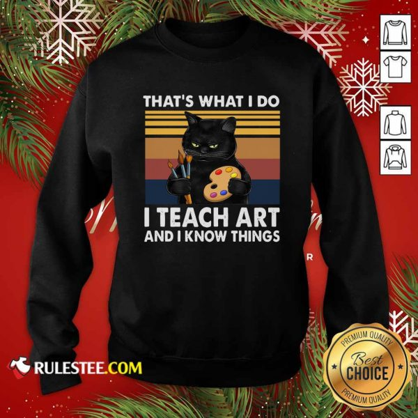 Black Cat Thats What I Do I Teach Art And Know Things Vintage Sweatshirt - Design By Rulestee.com