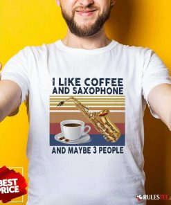 I Like Coffee And Saxophone And Maybe 3 People 2021 Vintage Shirt - Design By Rulestee.com