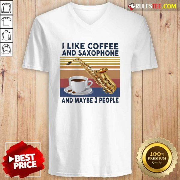 I Like Coffee And Saxophone And Maybe 3 People 2021 Vintage V-neck - Design By Rulestee.com