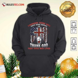 Remember Those Who Have Gone Before Us And Thank God That Such Men Lived Us Flag Hoodie - Design By Rulestee.com