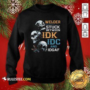 Skulls Welder Stuck Between Idk Idc And Idgaf Sweatshirt - Design By Rulestee.com