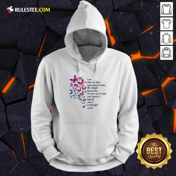 Butterfly I See Skies Of Blue And Clouds Of White What A Wonderful World Hoodie - Design By Rulestee.com