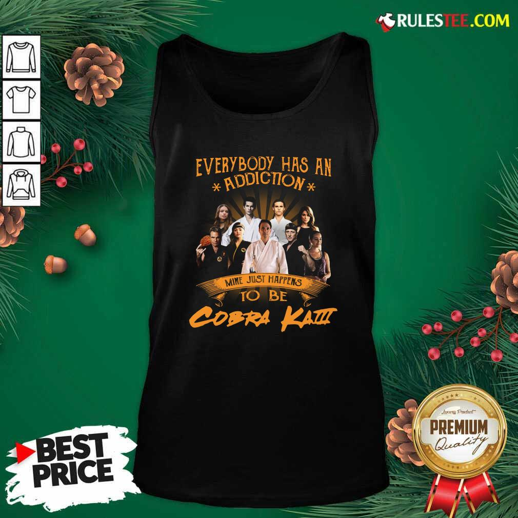 Everybody Has An Addiction Mine Just Happens To Be Cobra Kai Tank Top - Design By Rulestee.com