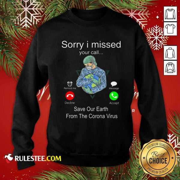 Sorry I Missed Your Call Save Our Earth From The Corona Virus Sweatshirt - Design By Rulestee.com