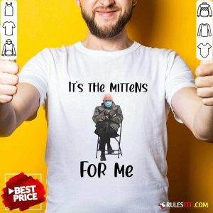 The Bernie Sanders Its The Mittens For Me 2021 Shirt - Design By Rulestee.com