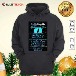 To My Daughter Daddy Loves You If I Could Give You One Thing In Life Hoodie - Design By Rulestee.com