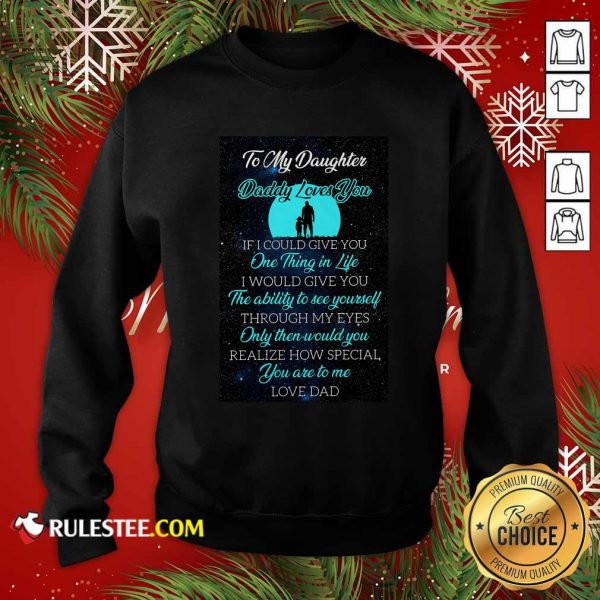 To My Daughter Daddy Loves You If I Could Give You One Thing In Life Sweatshirt - Design By Rulestee.com