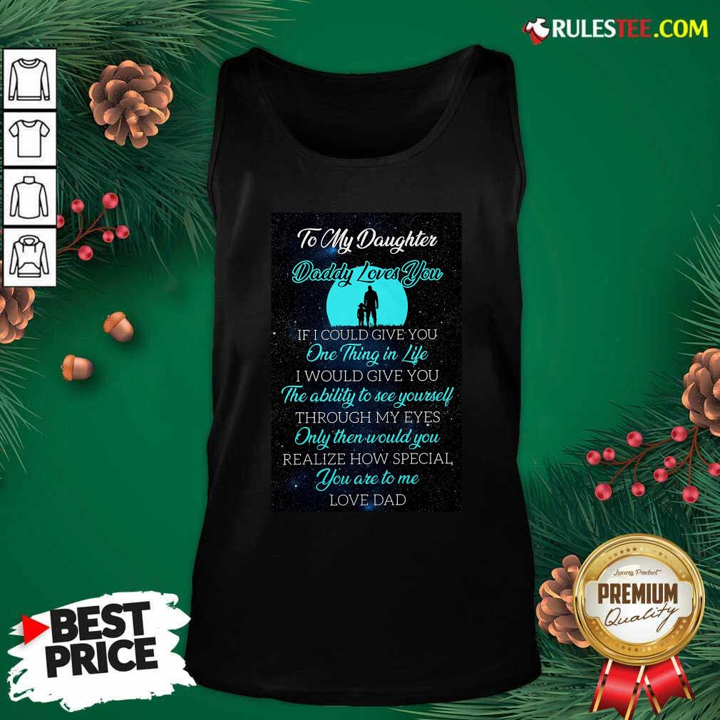 To My Daughter Daddy Loves You If I Could Give You One Thing In Life Tank Top - Design By Rulestee.com