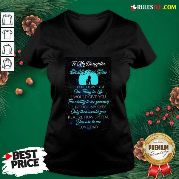 To My Daughter Daddy Loves You If I Could Give You One Thing In Life V-neck - Design By Rulestee.com