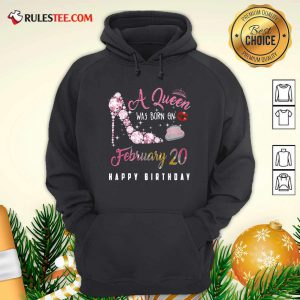 A Queen Was Born On February 20 Happy Birthday Hoodie - Design By Rulestee.com