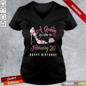 A Queen Was Born On February 20 Happy Birthday V-neck - Design By Rulestee.com