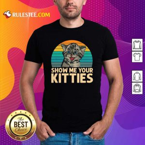 Cat Show Me Your Kitties Vintage Retro Shirt - Design By Rulestee.com