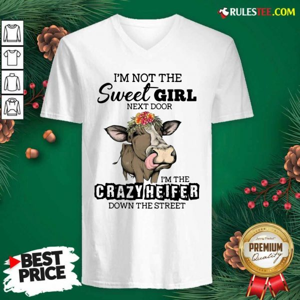 Cow Im Not The Sweet Girl Next Door Im The Crazy Heifer Down The Street V-neck - Design By Rulestee.com
