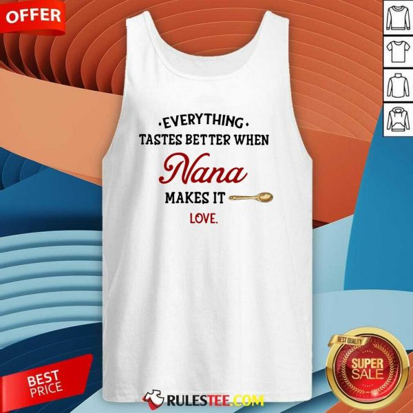 Every Thing Tastes Better When Nana Make It Love Tank Top - Design By Rulestee.com