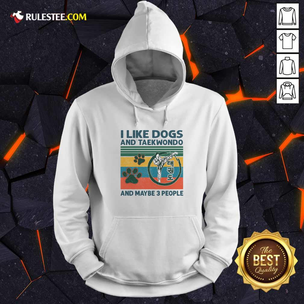 I Like Dogs And Taekwondo And Maybe 3 People Vintage Retro Hoodie - Design By Rulestee.com