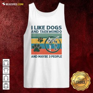I Like Dogs And Taekwondo And Maybe 3 People Vintage Retro Tank Top - Design By Rulestee.com