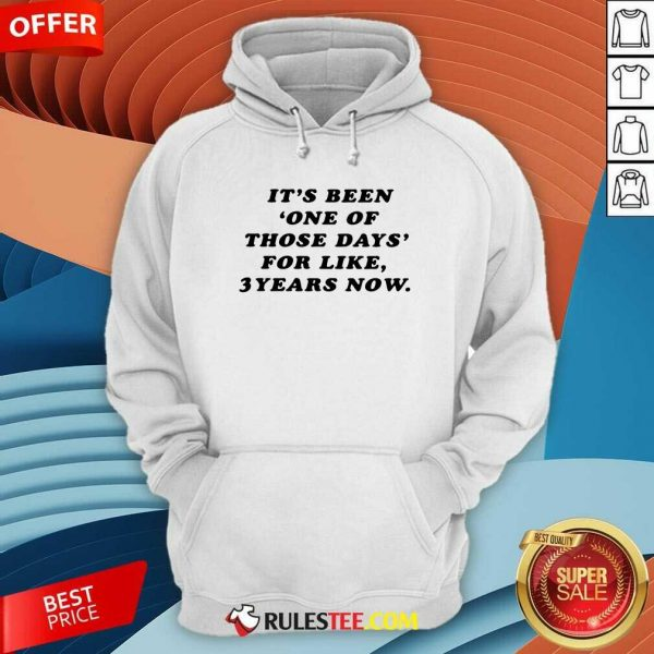 Its Been One Of Those Days For Like 3 Years Now Hoodie - Design By Rulestee.com